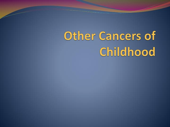 Other Cancers of Childhood