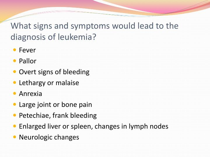 What signs and symptoms would lead to the diagnosis of leukemia?