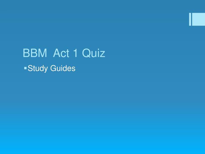 BBM  Act 1 Quiz