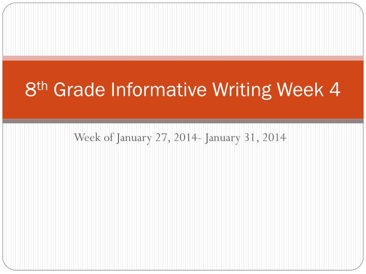 8 th grade informative writing week 4