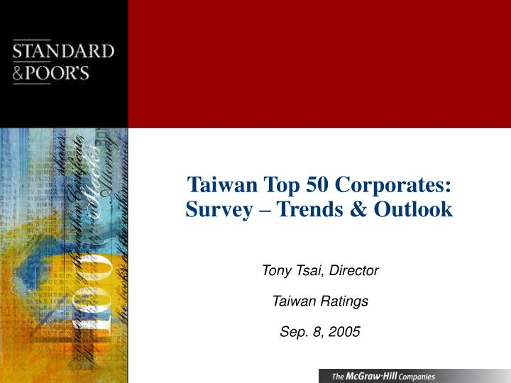 Taiwan top 50 corporates survey trends outlook tony tsai director taiwan ratings sep 8 2005