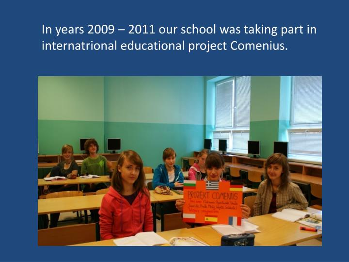 In years 2009 – 2011 our school was taking part in internatrional educational project Comenius.