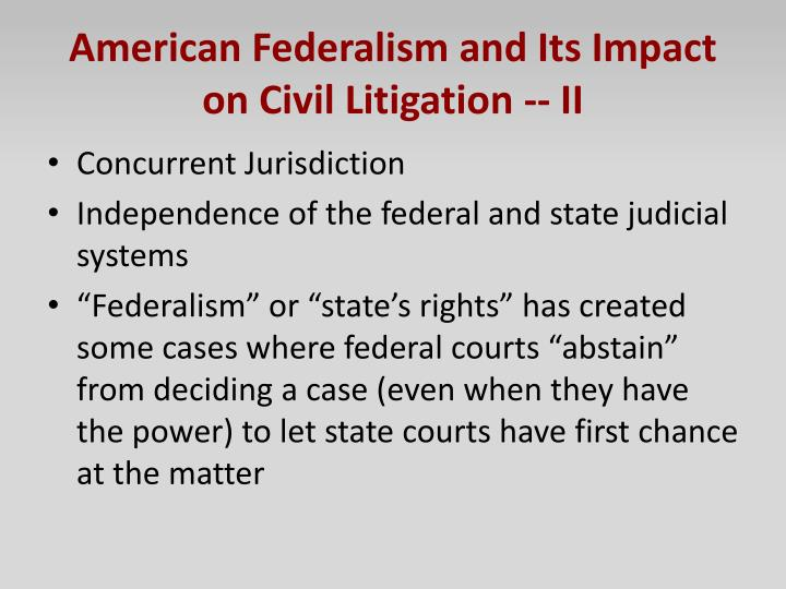 American Federalism and Its Impact on Civil Litigation -- II