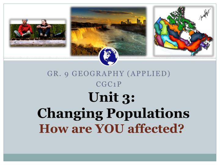 Unit 3 changing populations how are you affected