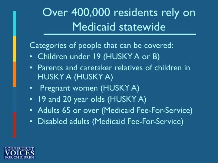 Over 400,000 residents rely on Medicaid statewide