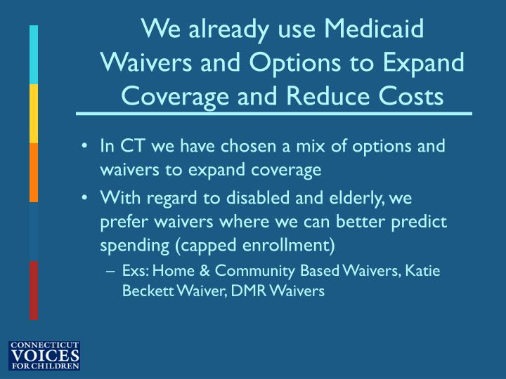 We already use Medicaid Waivers and Options to Expand Coverage and Reduce Costs