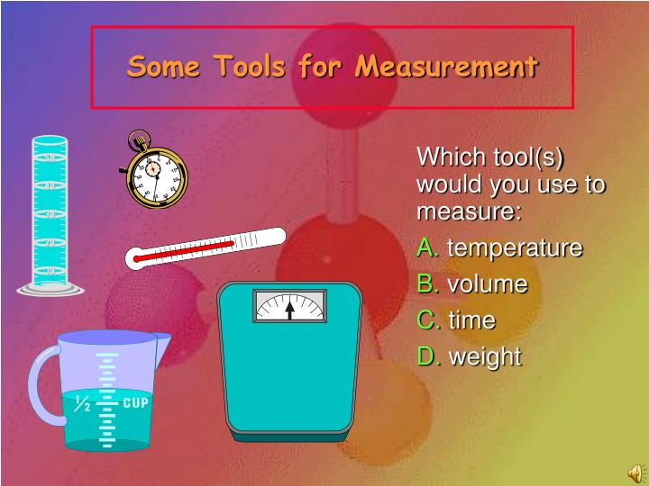 Some Tools for Measurement