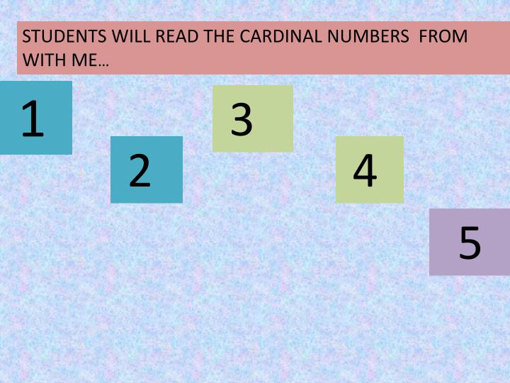 STUDENTS WILL READ THE CARDINAL NUMBERS  FROM WITH ME