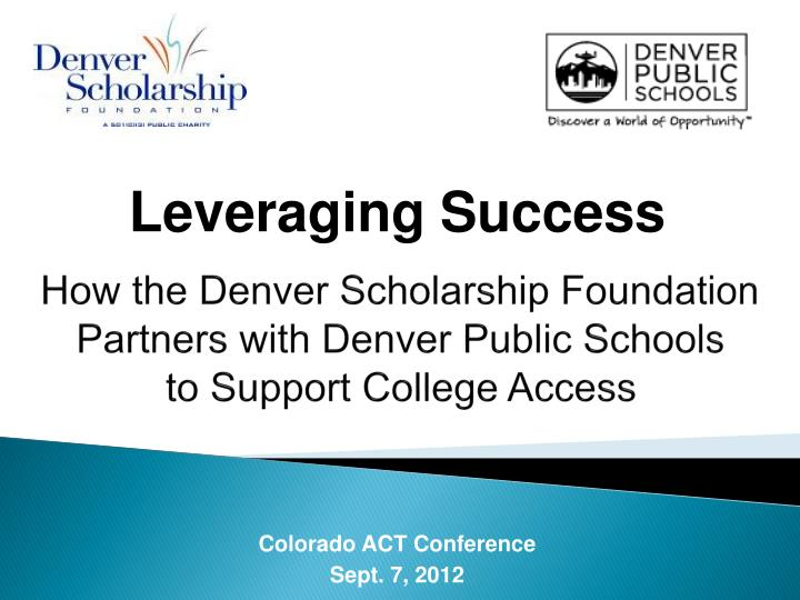 How the denver scholarship foundation partners with denver public schools to support college access