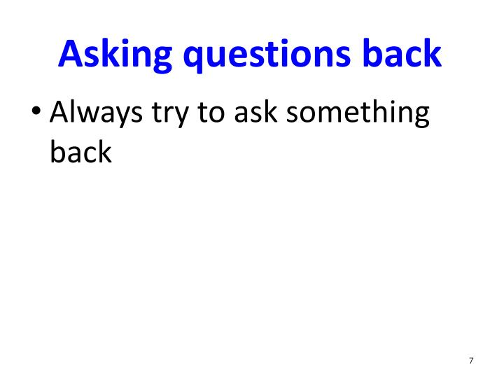 Asking questions back