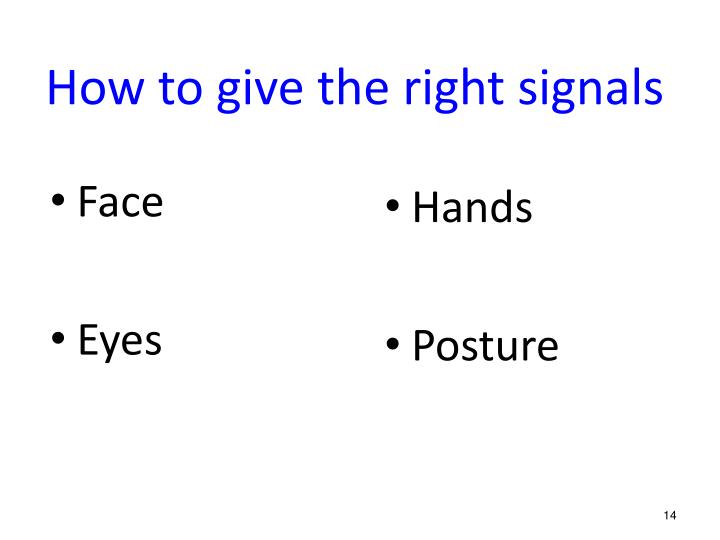 How to give the right signals