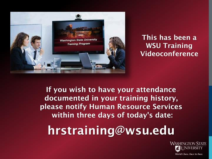 This has been a WSU Training Videoconference