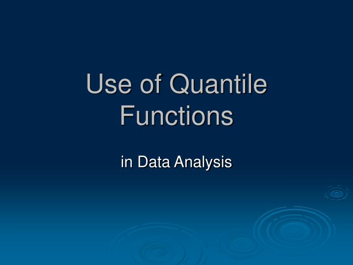Use of Quantile Functions