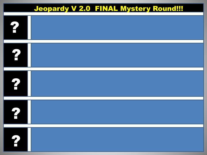 Jeopardy V 2.0  FINAL Mystery Round!!!