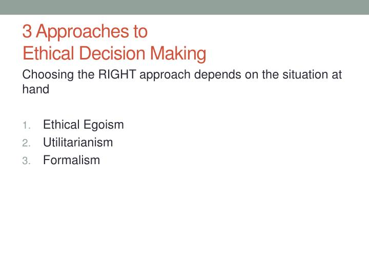 philosophical approach to ethical decision making A kickass ethics study guide - potter box, prima facie, tares, boks model,  of  the desicion become the most important factors in the decision-making process.