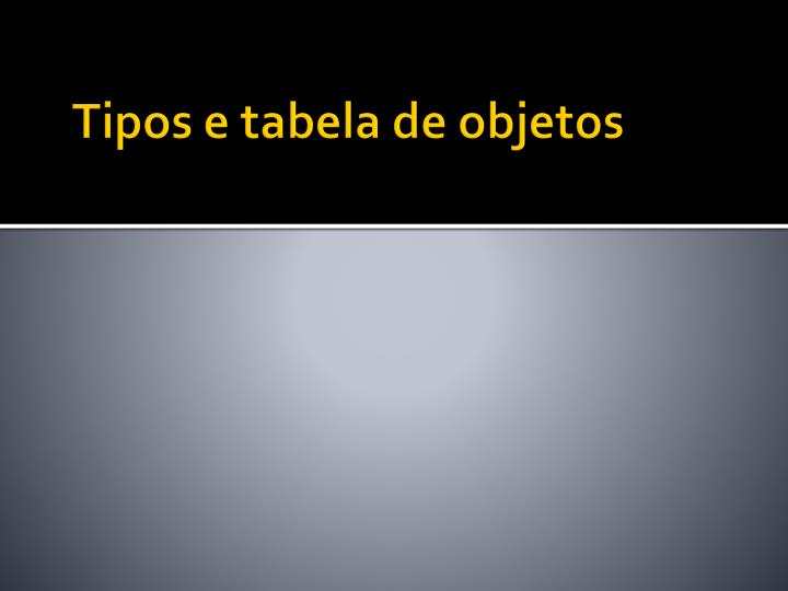 Tipos e tabela de objetos