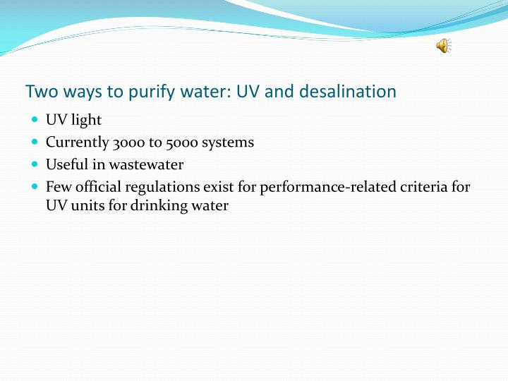 Two ways to purify water: UV and desalination