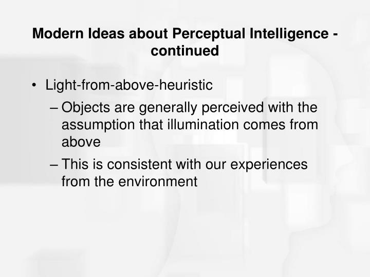 Modern Ideas about Perceptual Intelligence - continued