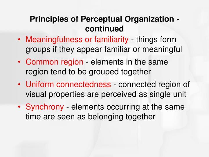 Principles of Perceptual Organization - continued