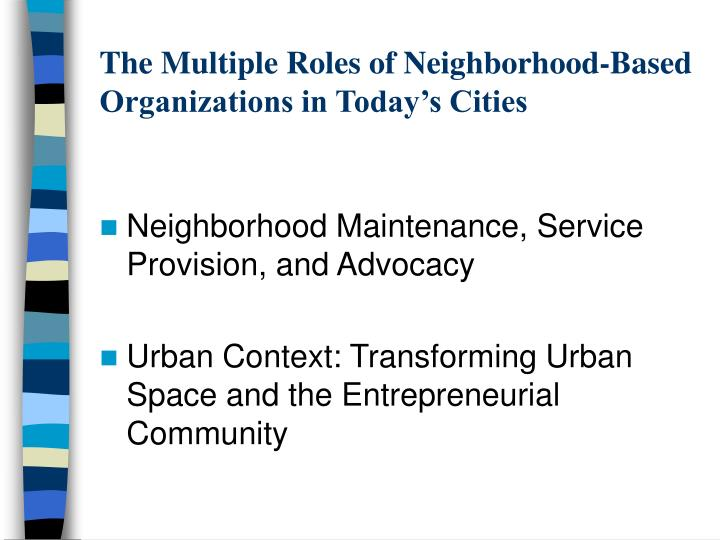 The Multiple Roles of Neighborhood-Based Organizations in Today's Cities