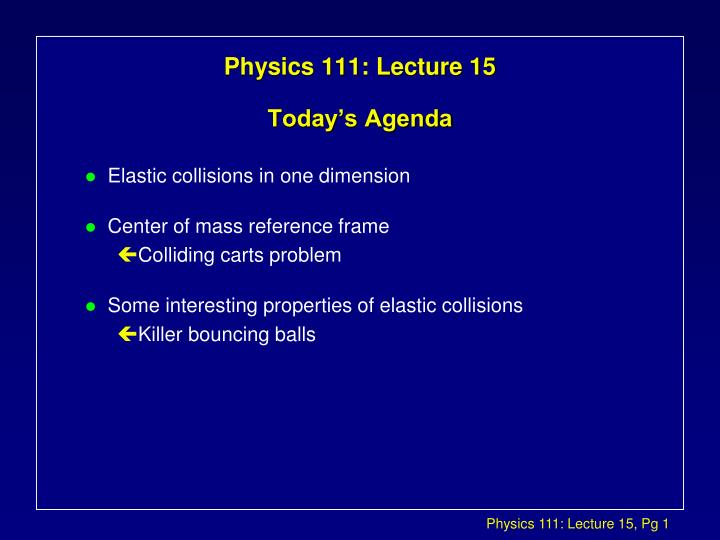Physics 111 lecture 15 today s agenda