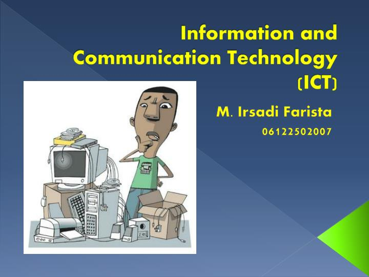 The Role of Information and Communication Technology ICT