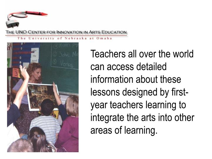 Teachers all over the world can access detailed information about these lessons designed by first- year teachers learning to integrate the arts into other areas of learning.