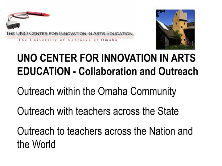 UNO CENTER FOR INNOVATION IN ARTS EDUCATION - Collaboration and Outreach