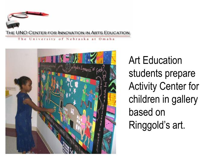 Art Education students prepare Activity Center for children in gallery based on Ringgold's art.