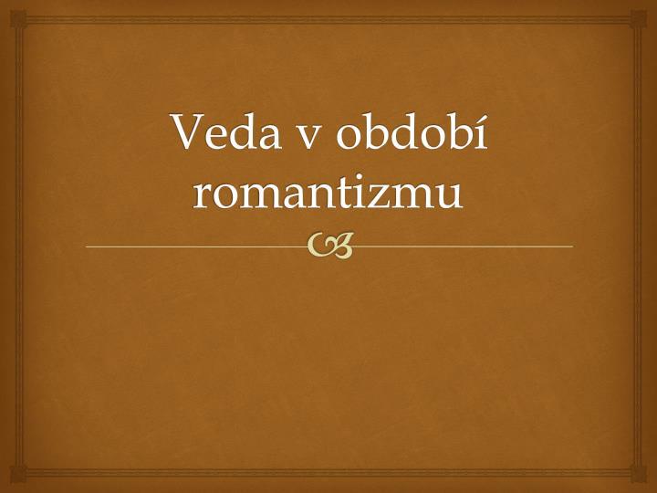 Veda v období romantizmu
