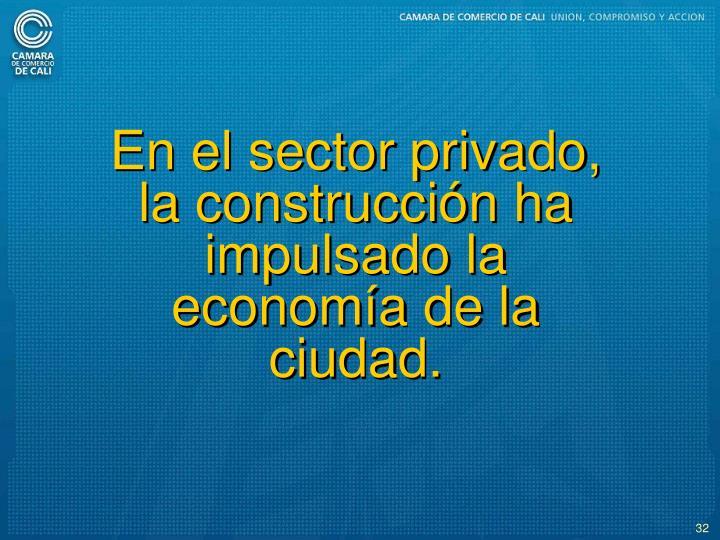 En el sector privado, la construccin ha impulsado la economa de la ciudad.