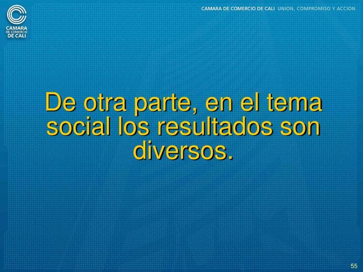 De otra parte, en el tema social los resultados son diversos.