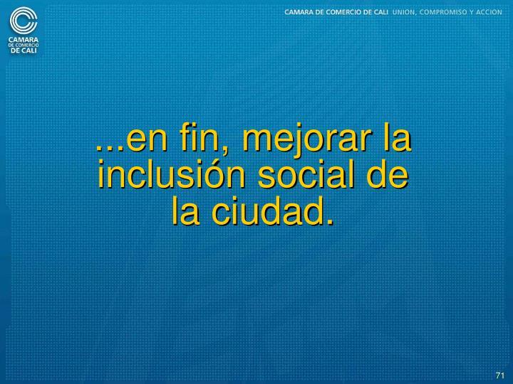 ...en fin, mejorar la inclusin social de la ciudad.