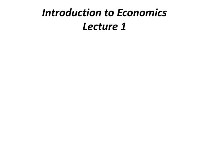 Introduction to economics lecture 1