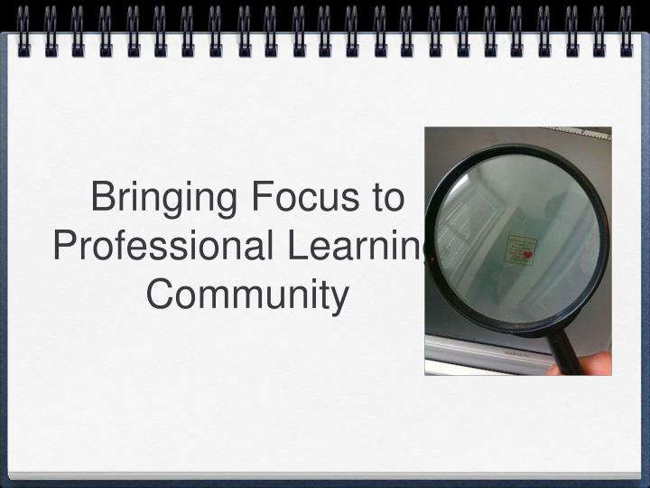 Bringing Focus to Professional Learning Community