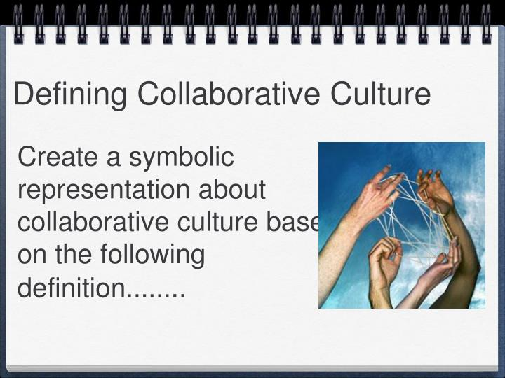 Create a symbolic representation about collaborative culture based on the following definition......
