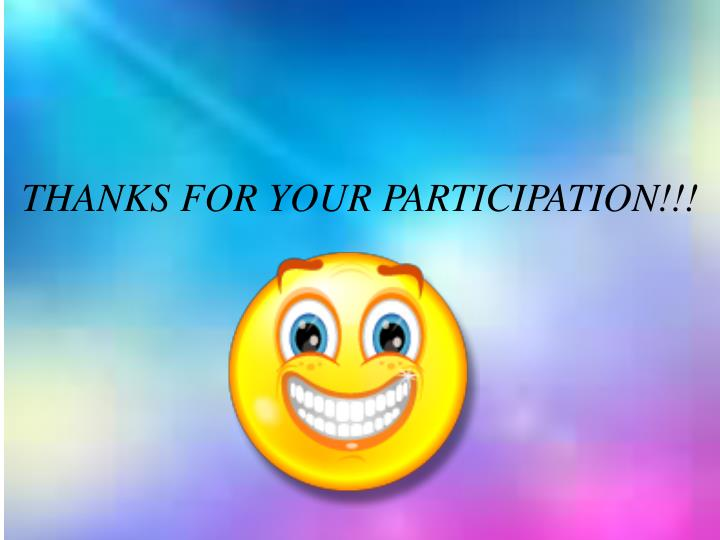 THANKS FOR YOUR PARTICIPATION!!!