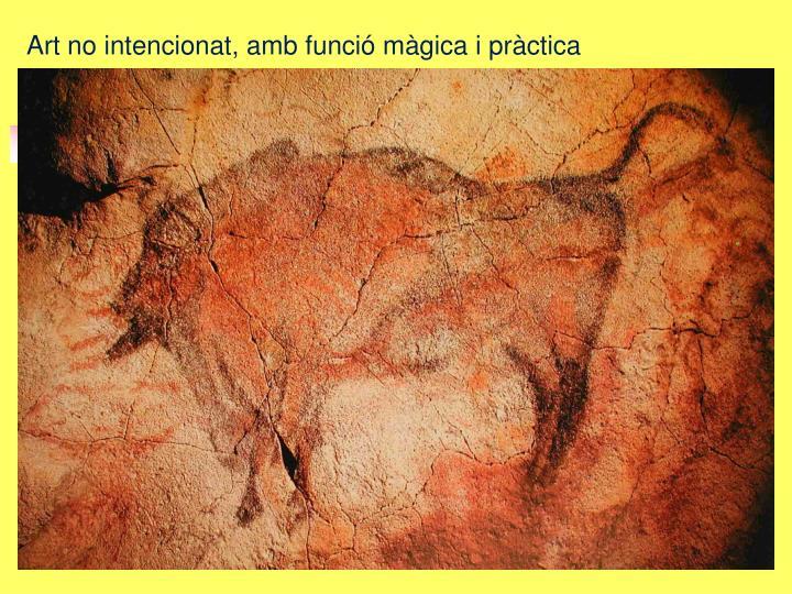Art no intencionat, amb funció màgica i pràctica