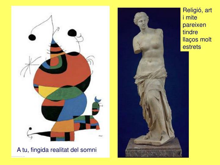 Religió, art i mite pareixen tindre llaços molt estrets