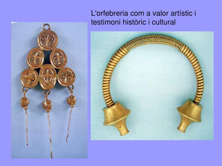 L'orfebreria com a valor artístic i testimoni històric i cultural