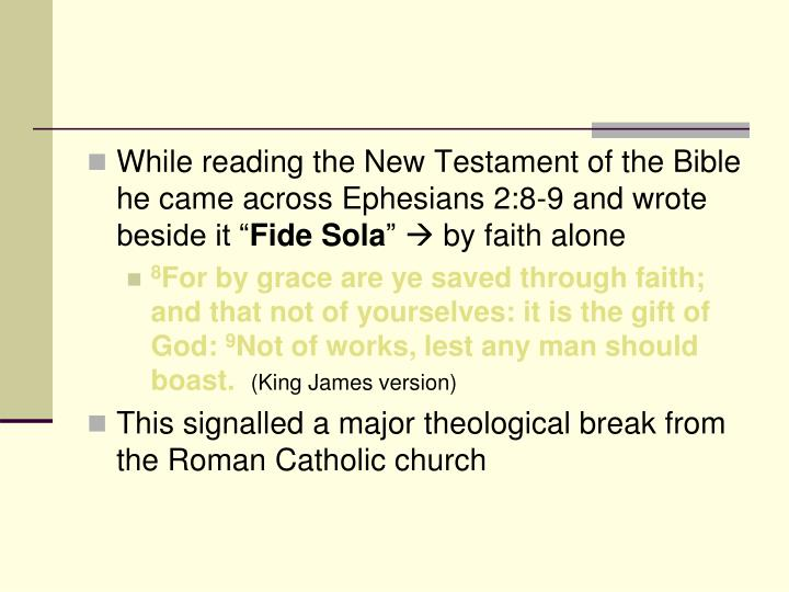 """While reading the New Testament of the Bible he came across Ephesians 2:8-9 and wrote beside it """""""