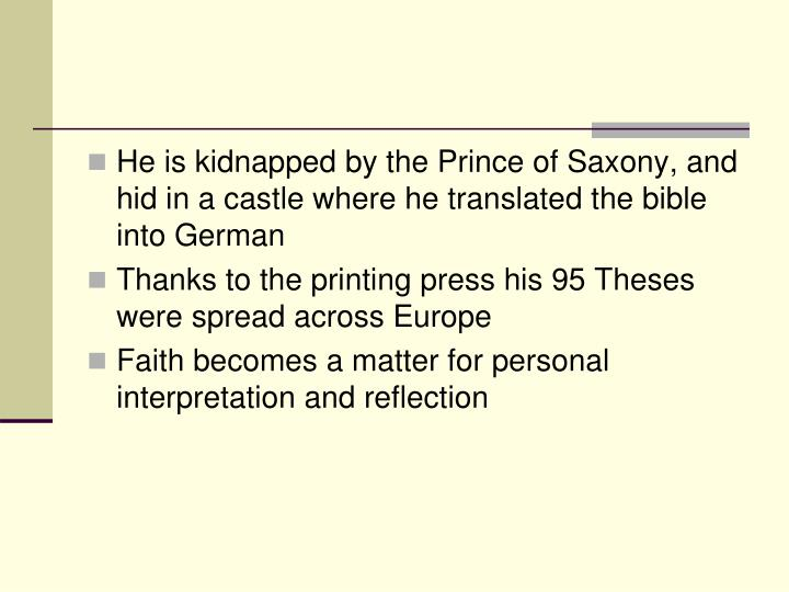 He is kidnapped by the Prince of Saxony, and hid in a castle where he translated the bible into German
