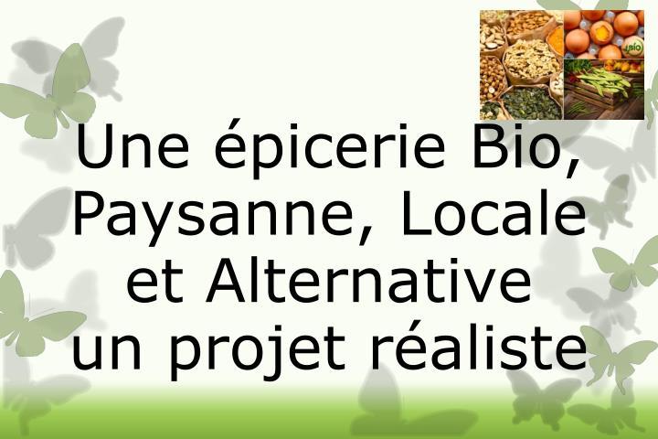 Une épicerie Bio, Paysanne, Locale et Alternative