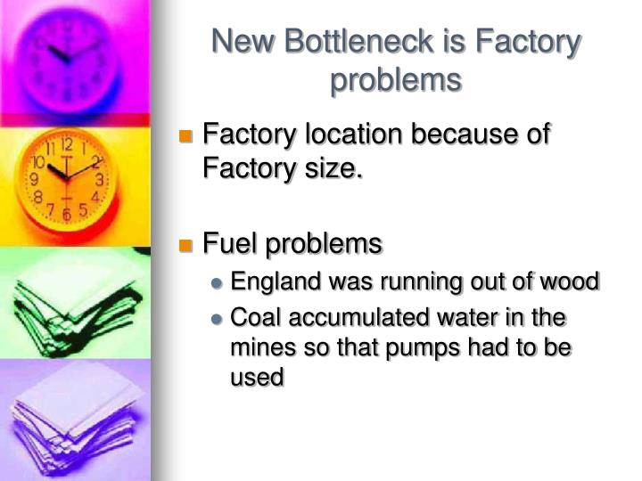 New Bottleneck is Factory problems