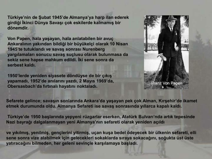 Trkiyenin de ubat 1945de Almanyaya harp ilan ederek girdii kinci Dnya Sava ok eskilerde kalmam bir dnemdir.