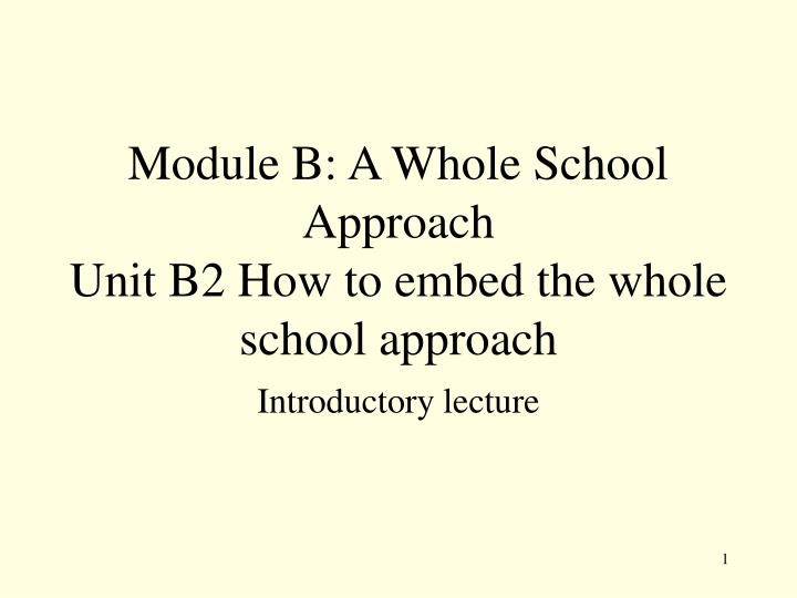 module b a whole school approach unit b2 how to embed the whole school approach