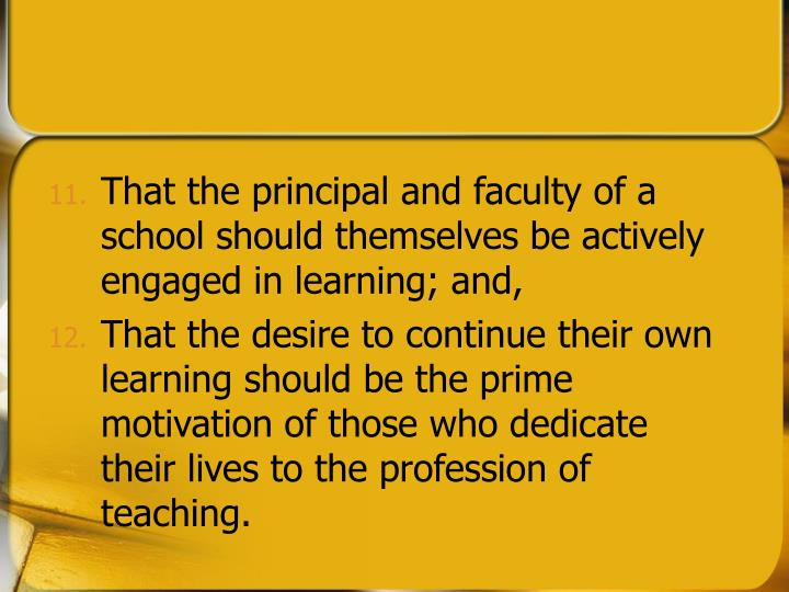 That the principal and faculty of a school should themselves be actively engaged in learning; and,