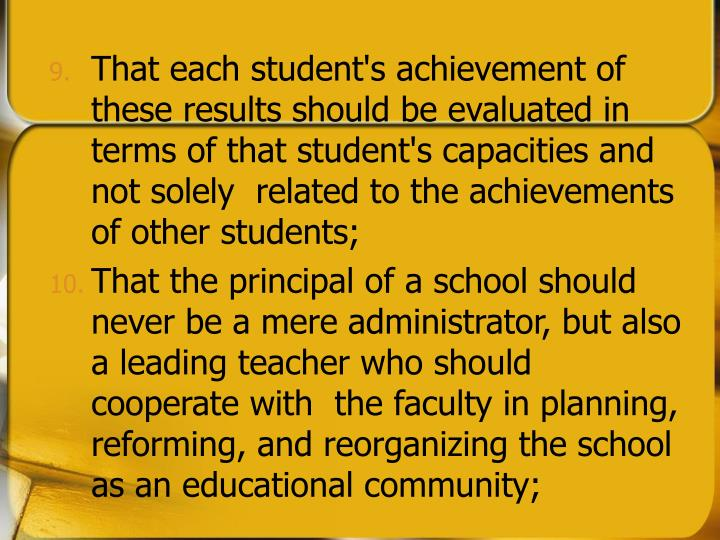That each student's achievement of these results should be evaluated in terms of that student's capacities and not solely  related to the achievements of other students;