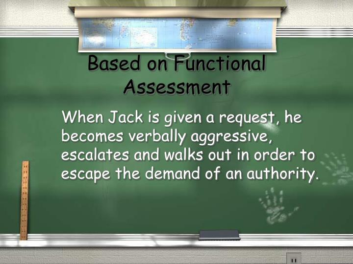 Based on Functional Assessment