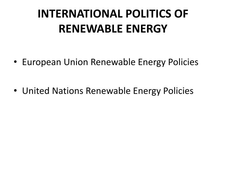 INTERNATIONAL POLITICS OF RENEWABLE ENERGY